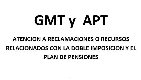 GMT y  APT ATENCION A RECLAMACIONES O RECURSOS RELACIONADOS CON LA DOBLE IMPOSICION Y EL PLAN DE PENSIONES